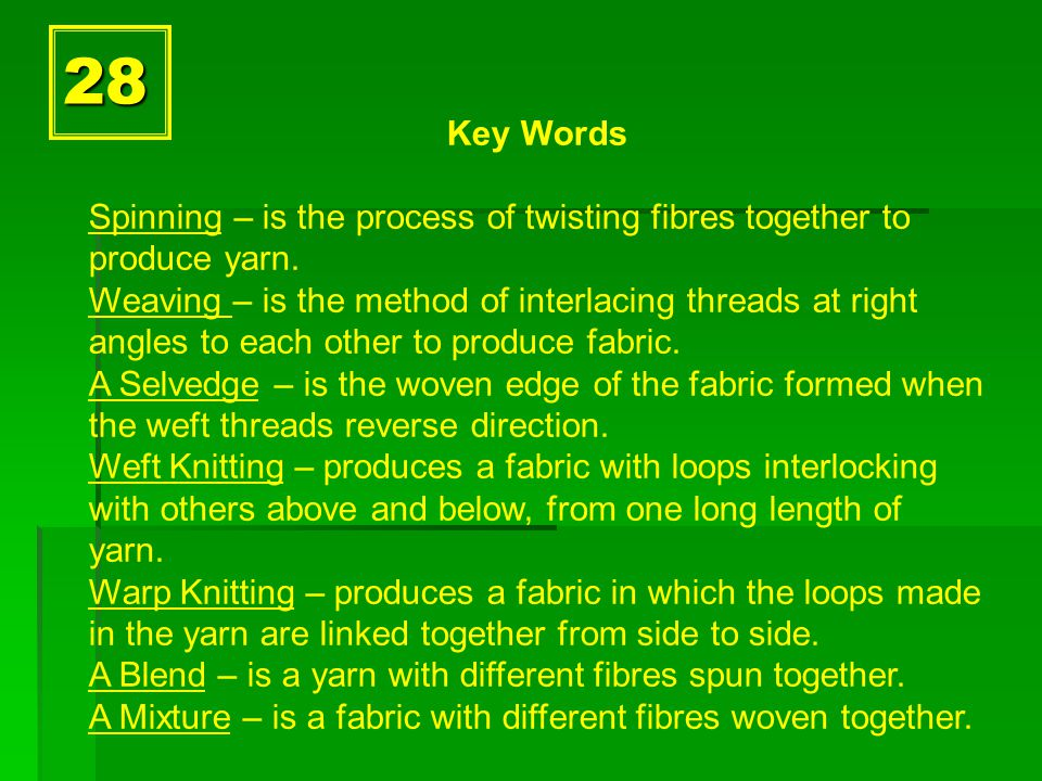 28 Key Words Spinning – is the process of twisting fibres together to produce yarn.