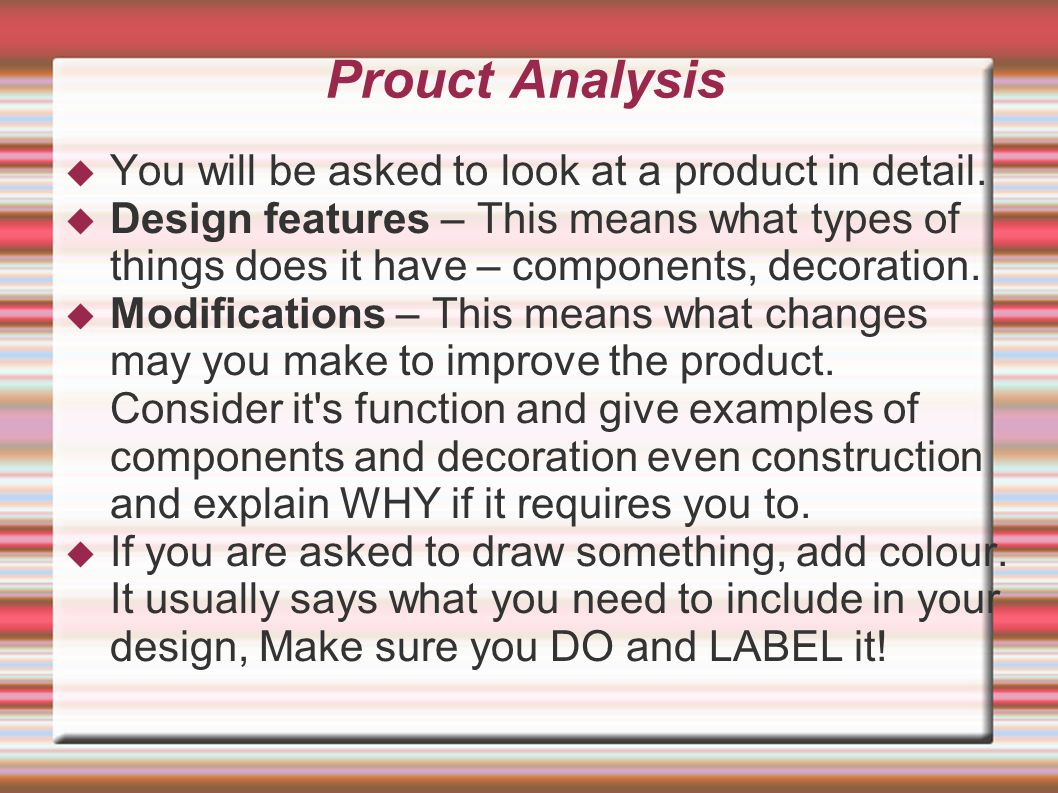 Prouct Analysis  You will be asked to look at a product in detail.