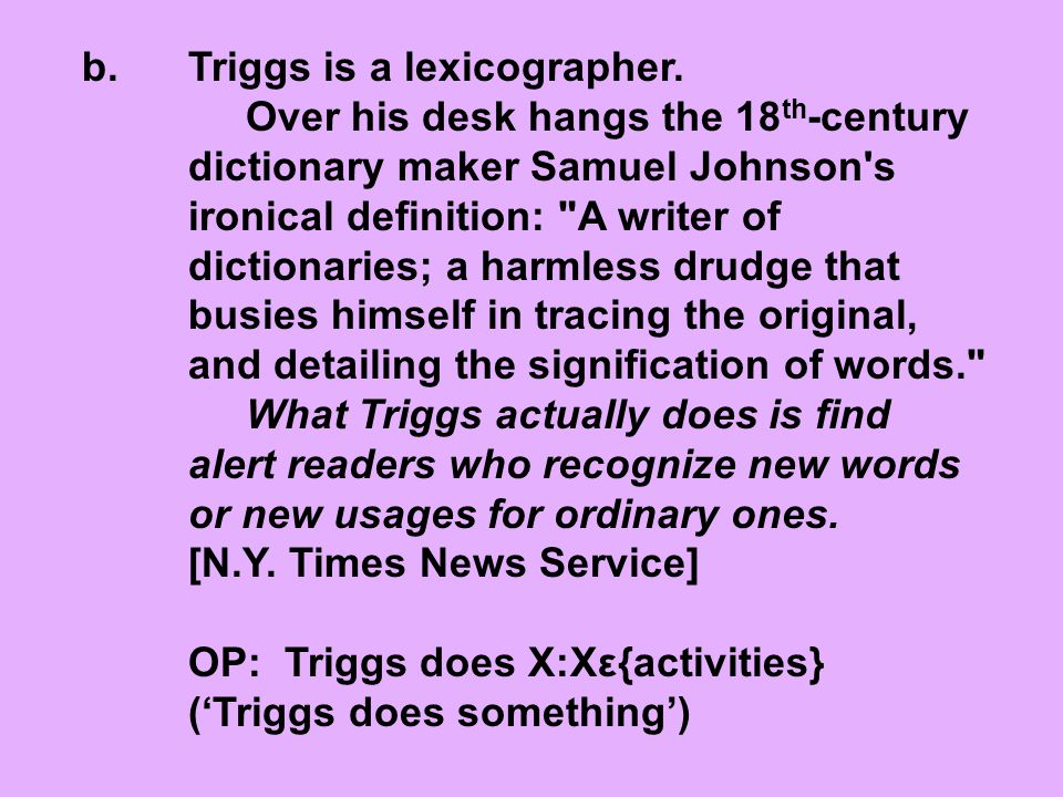 b. Triggs is a lexicographer. Over his desk hangs the 18 th -century dictionary maker Samuel Johnson's ironical definition: