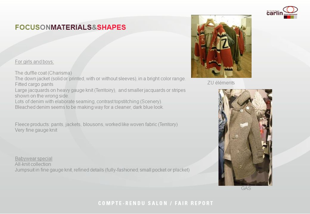 FOCUSONMATERIALS&SHAPES For girls and boys: The duffle coat (Charisma) The down jacket (solid or printed, with or without sleeves), in a bright color range.