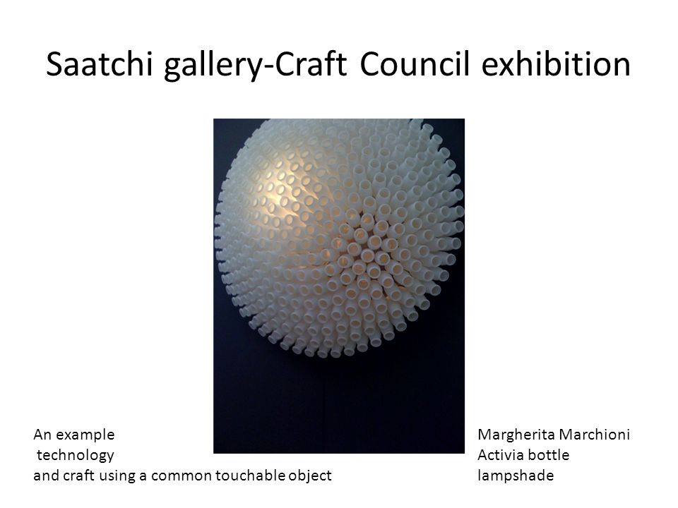 Saatchi gallery-Craft Council exhibition Margherita Marchioni Activia bottle lampshade An example technology and craft using a common touchable object