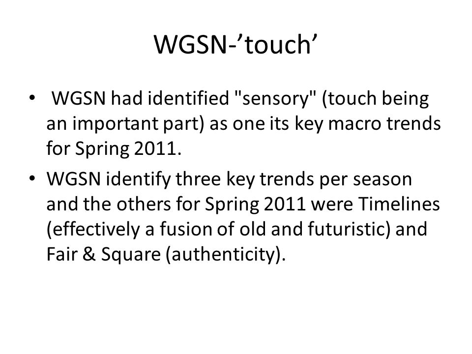 WGSN-'touch' WGSN had identified sensory (touch being an important part) as one its key macro trends for Spring 2011.