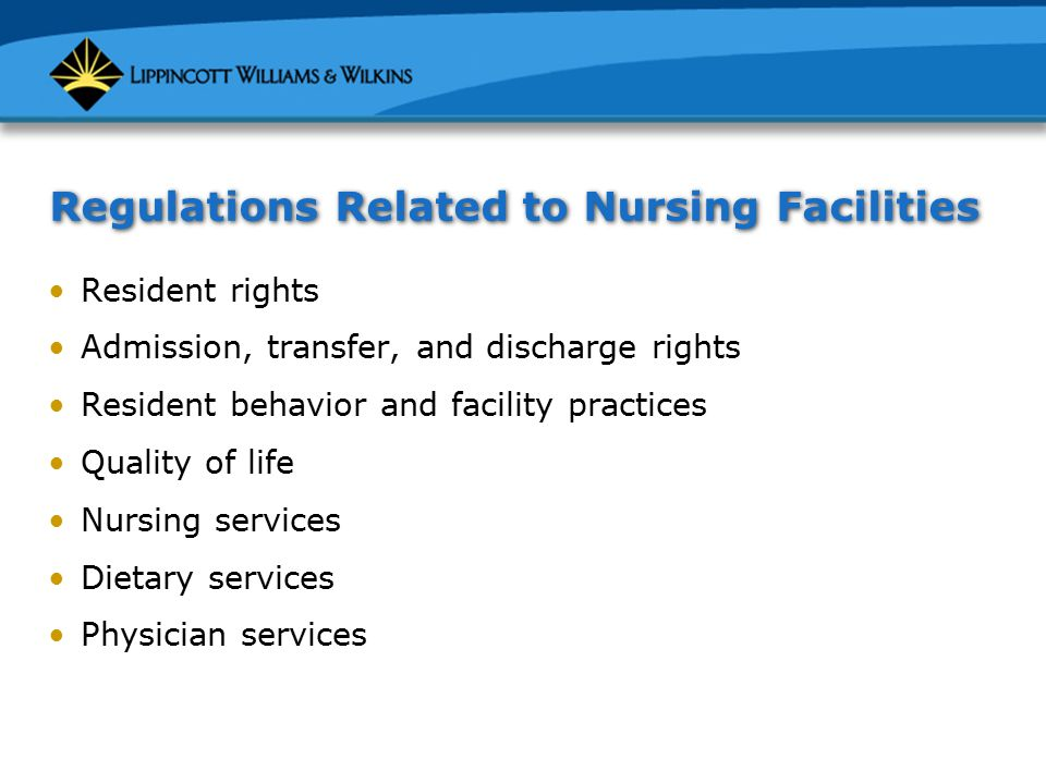 Regulations Related to Nursing Facilities (cont.) Specialized rehabilitation services Dental and pharmacy services Infection control Physical environment Administration