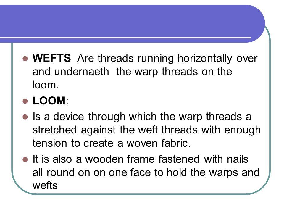 MATERIALS USED IN WEAVING MaterialsTools -YarnLooms - SisalKnitting needles - woolCutting blades - SilkSissors - CottonBig size needles