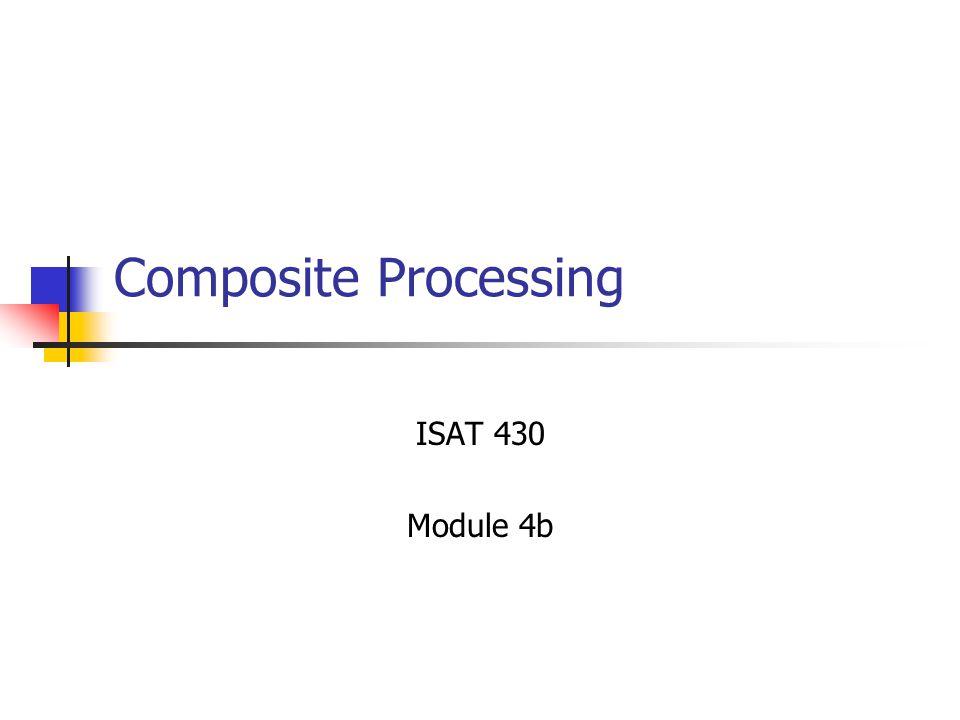 Composite Processing ISAT 430 Module 4b