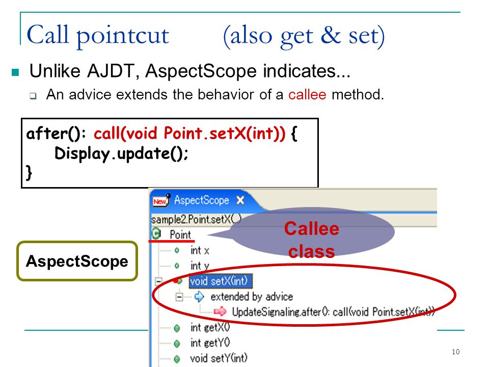 10 Call pointcut(also get & set) Unlike AJDT, AspectScope indicates...