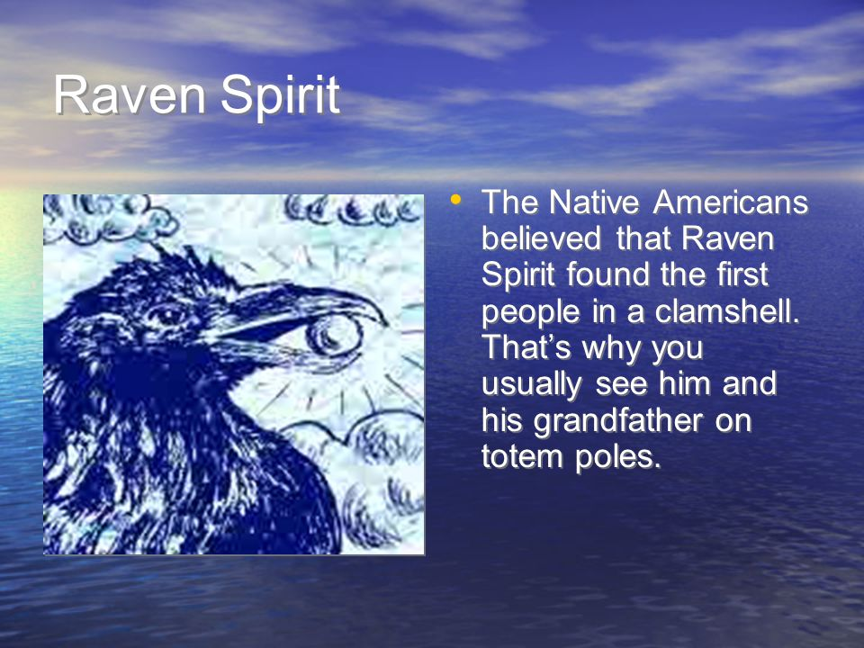 Raven Spirit The Native Americans believed that Raven Spirit found the first people in a clamshell.