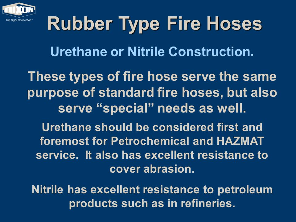 """Rubber Type Fire Hoses Urethane or Nitrile Construction. These types of fire hose serve the same purpose of standard fire hoses, but also serve """"speci"""