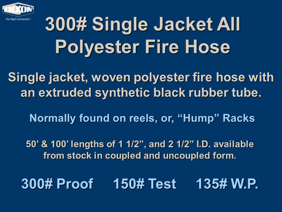 """Single jacket, woven polyester fire hose with an extruded synthetic black rubber tube. Normally found on reels, or, """"Hump"""" Racks 50' & 100' lengths of"""