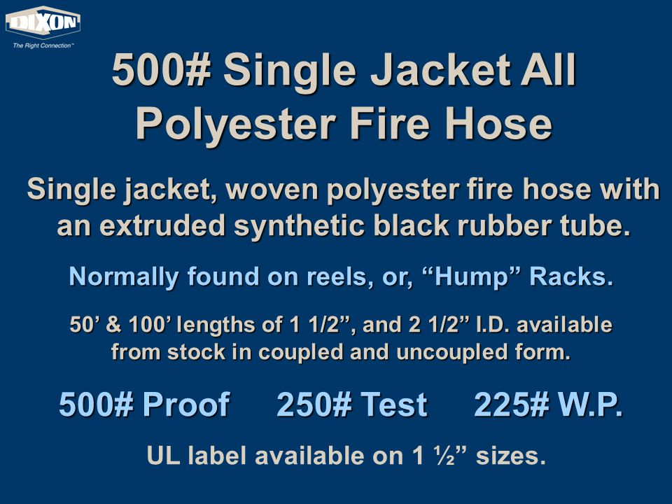 500# Single Jacket All Polyester Fire Hose Single jacket, woven polyester fire hose with an extruded synthetic black rubber tube. Normally found on re