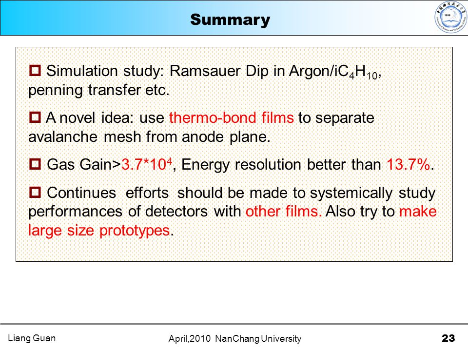23 April,2010 NanChang University Summary  Simulation study: Ramsauer Dip in Argon/iC 4 H 10, penning transfer etc.