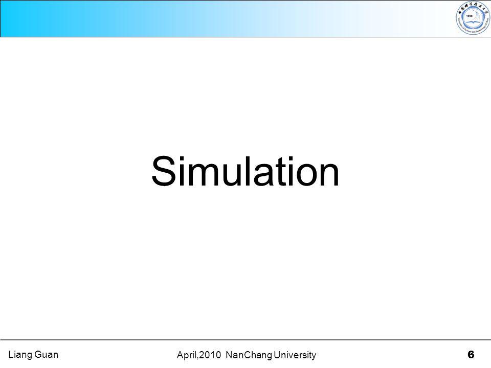 April,2010 NanChang University 6 Simulation Liang Guan