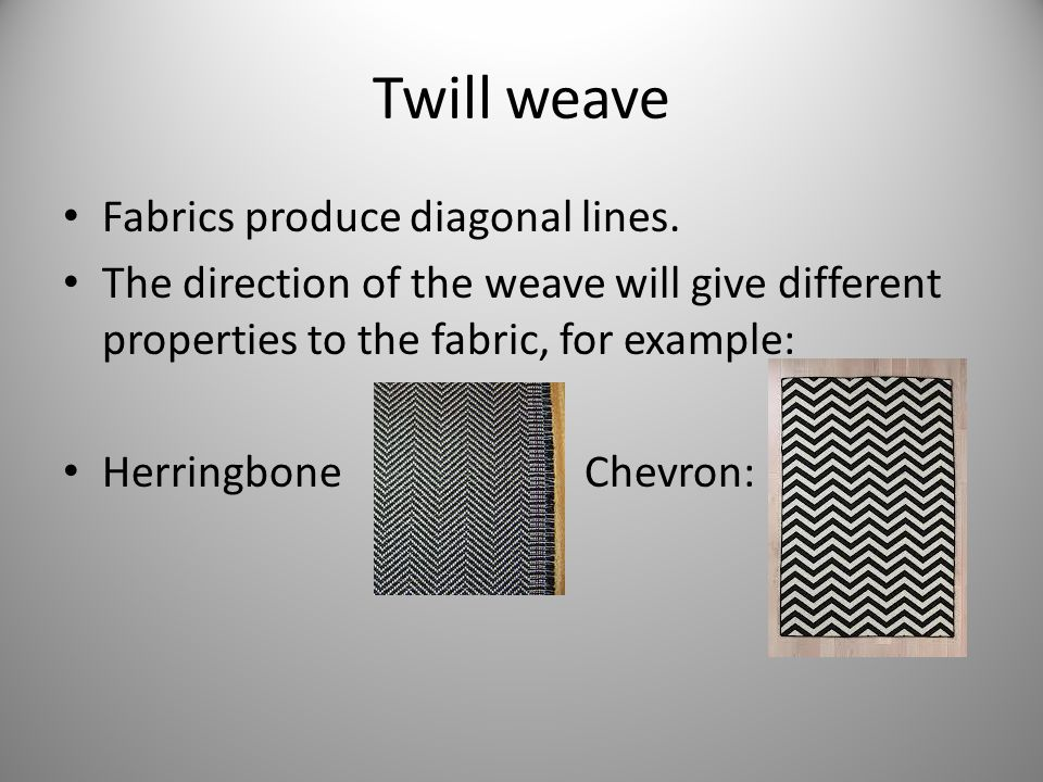 Twill weave Fabrics produce diagonal lines.