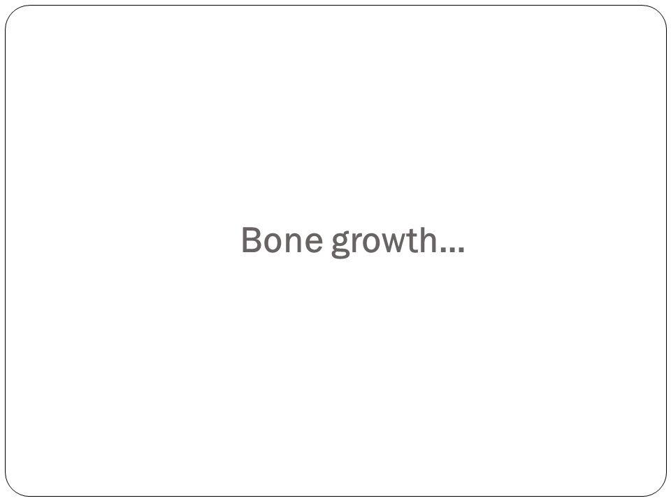 Bone growth…