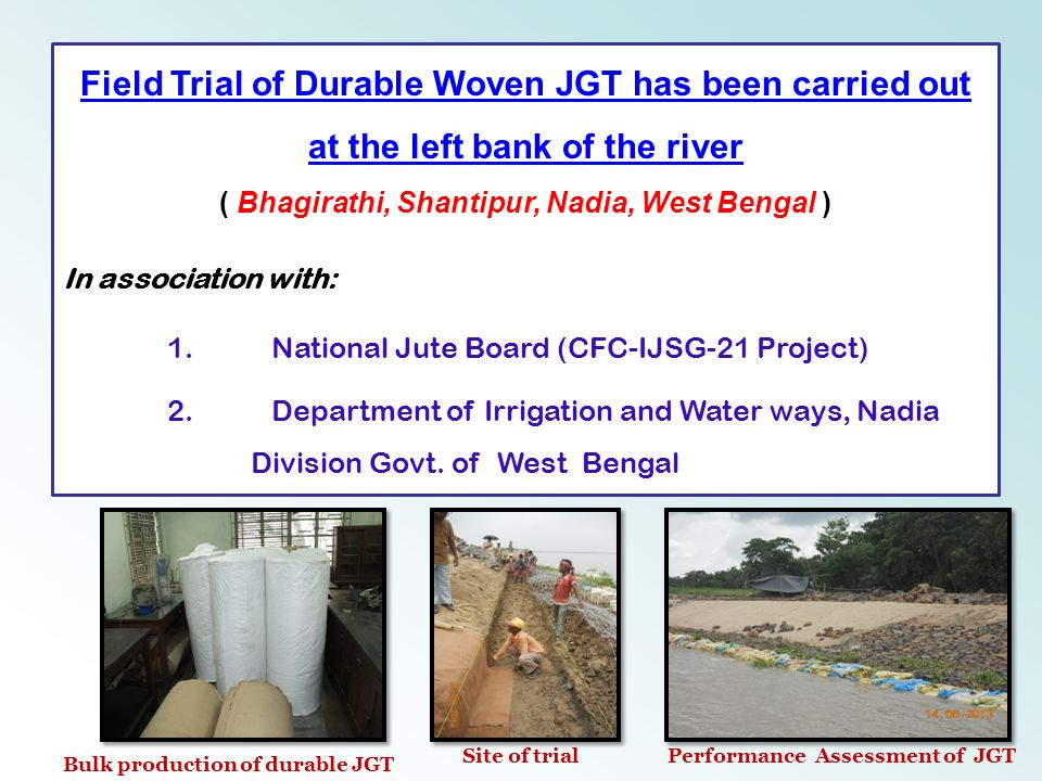 Field Trial of Durable Woven JGT has been carried out at the left bank of the river ( Bhagirathi, Shantipur, Nadia, West Bengal ) In association with: