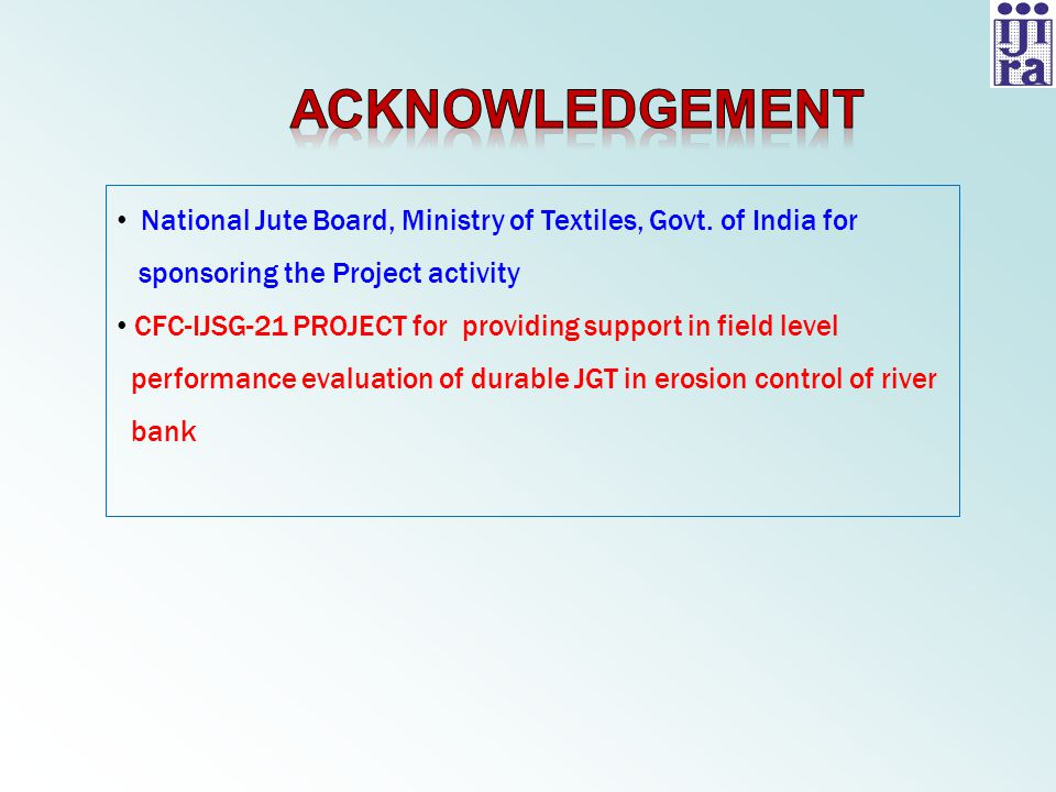 National Jute Board, Ministry of Textiles, Govt. of India for sponsoring the Project activity CFC-IJSG-21 PROJECT for providing support in field level