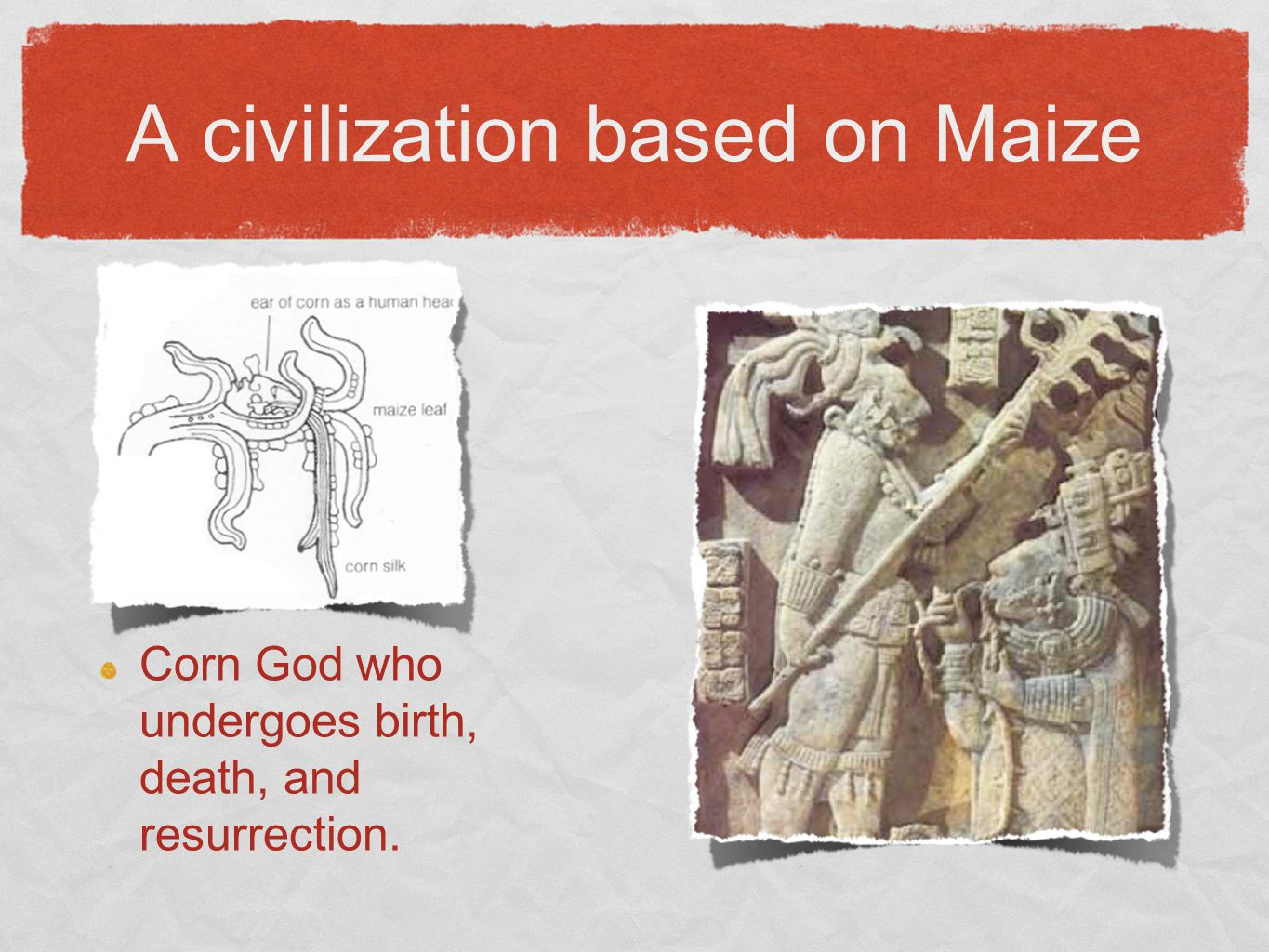 A civilization based on Maize Corn God who undergoes birth, death, and resurrection.