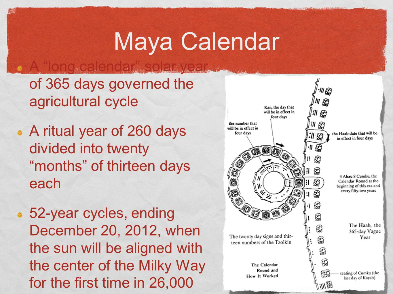"""Maya Calendar A """"long calendar"""" solar year of 365 days governed the agricultural cycle A ritual year of 260 days divided into twenty """"months"""" of thirt"""