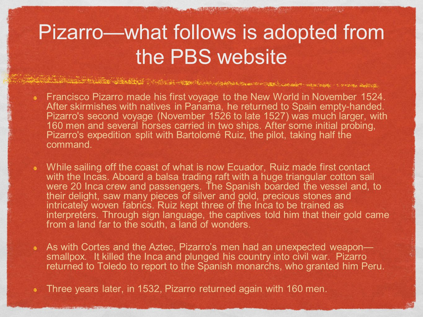 Pizarro—what follows is adopted from the PBS website Francisco Pizarro made his first voyage to the New World in November 1524. After skirmishes with