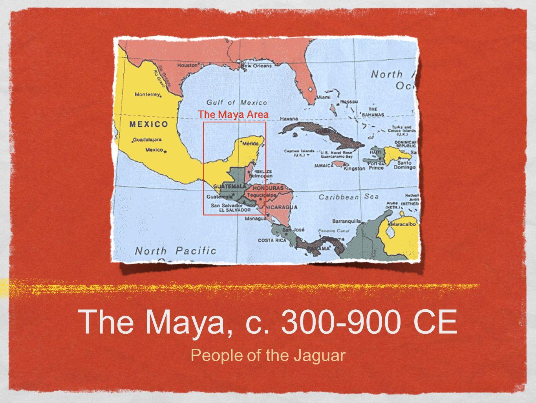 The Maya, c. 300-900 CE People of the Jaguar