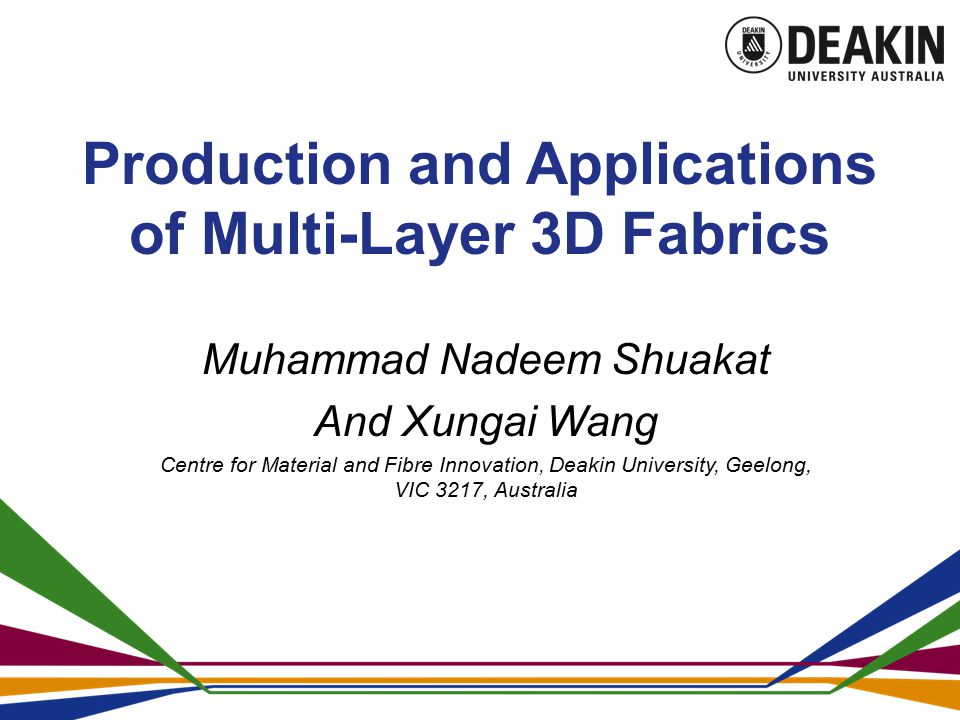 Production and Applications of Multi-Layer 3D Fabrics Muhammad Nadeem Shuakat And Xungai Wang Centre for Material and Fibre Innovation, Deakin University, Geelong, VIC 3217, Australia