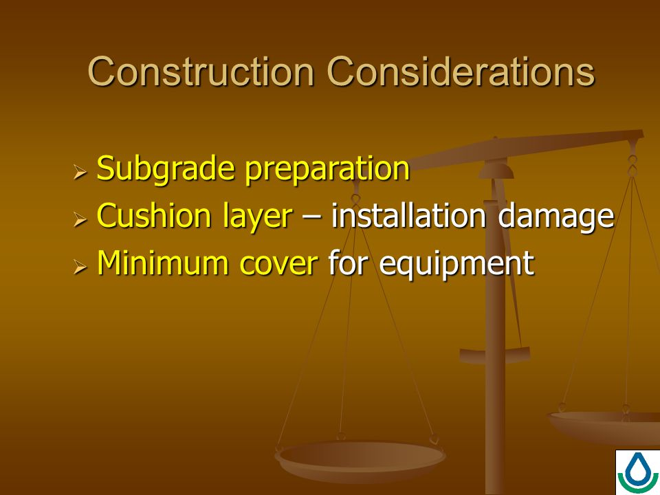 Construction Considerations  Subgrade preparation  Cushion layer – installation damage  Minimum cover for equipment