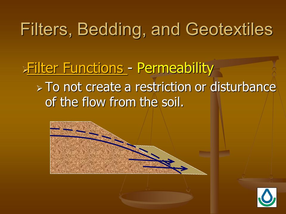  Filter Functions - Permeability  To not create a restriction or disturbance of the flow from the soil.