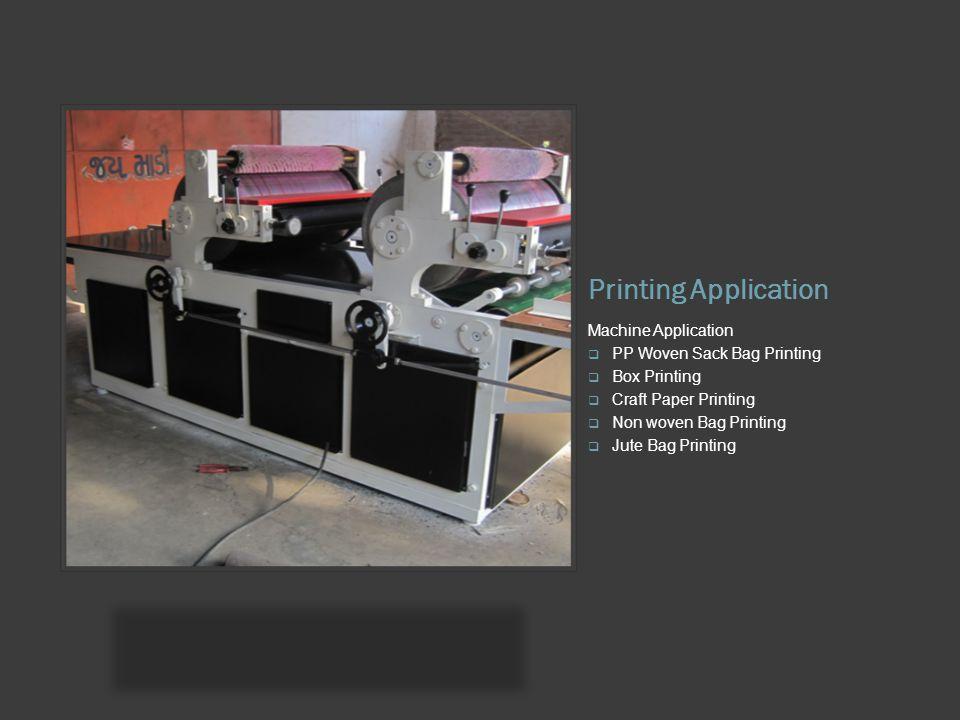 Printing Application Machine Application  PP Woven Sack Bag Printing  Box Printing  Craft Paper Printing  Non woven Bag Printing  Jute Bag Printi