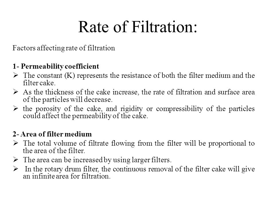 Rate of Filtration: Factors affecting rate of filtration 1- Permeability coefficient  The constant (K) represents the resistance of both the filter m