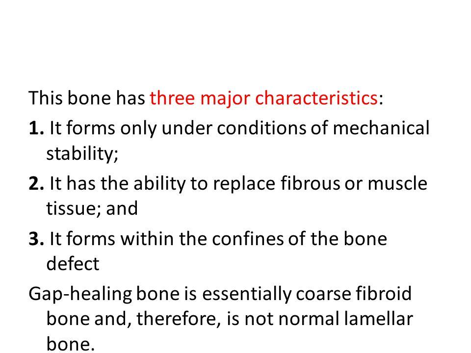 This bone has three major characteristics: 1.