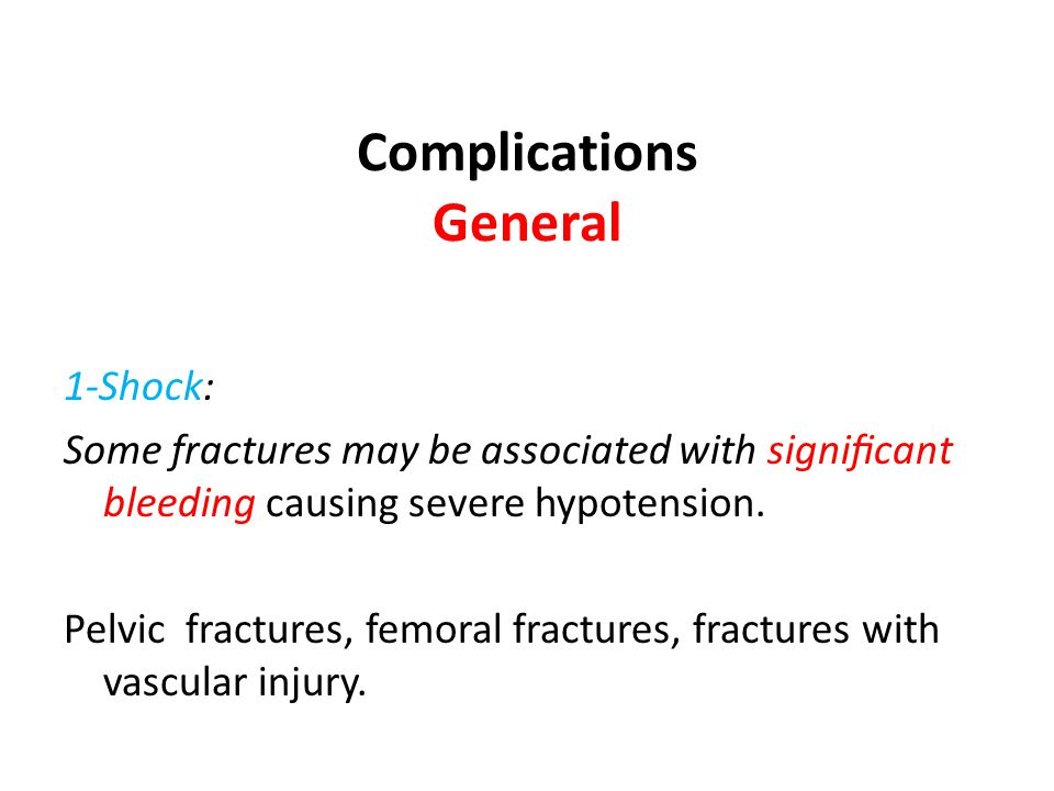 Complications General 1-Shock: Some fractures may be associated with significant bleeding causing severe hypotension.