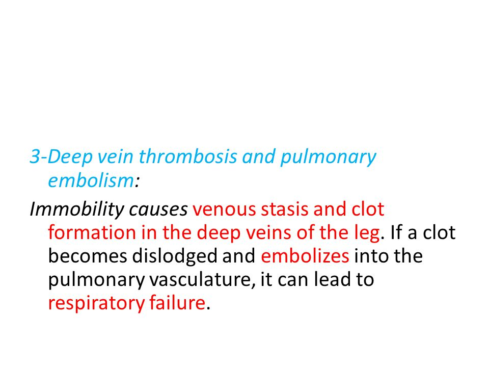 3-Deep vein thrombosis and pulmonary embolism: Immobility causes venous stasis and clot formation in the deep veins of the leg.