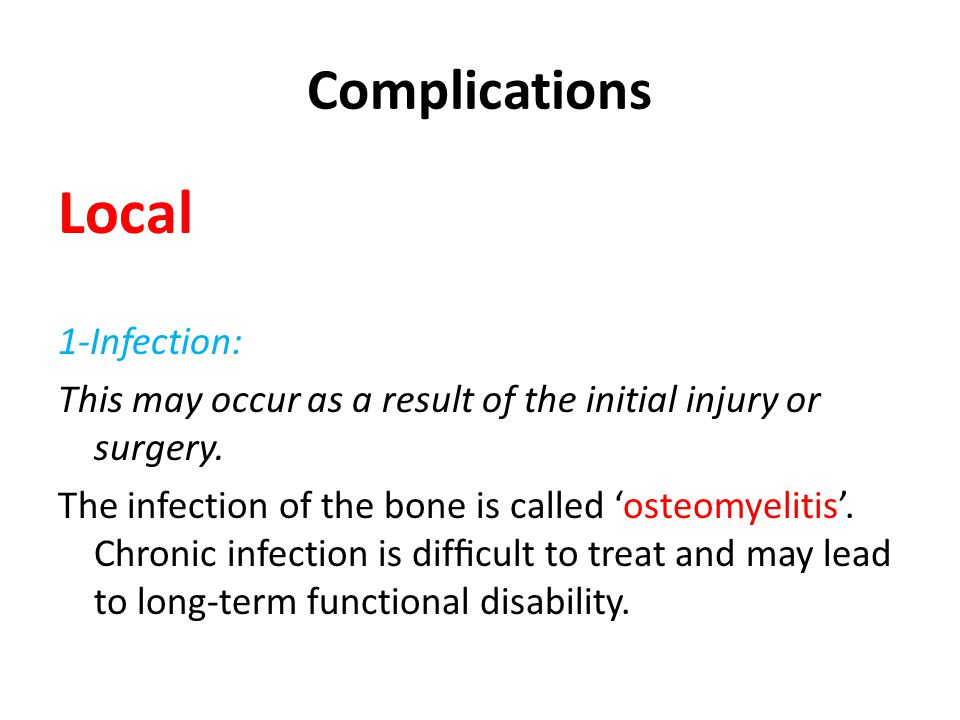 Complications Local 1-Infection: This may occur as a result of the initial injury or surgery.