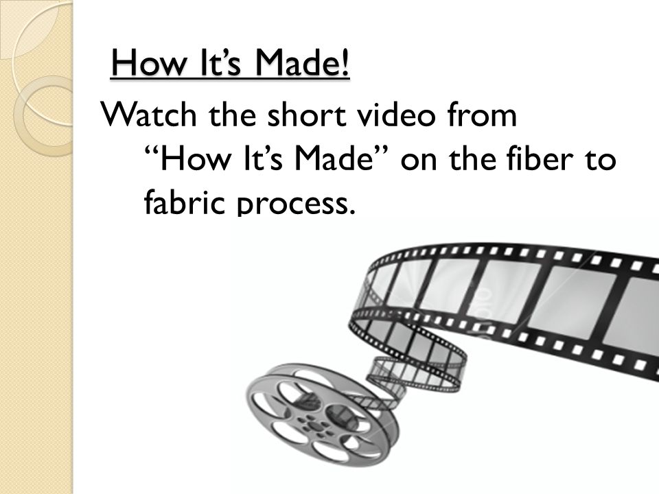"How It's Made! Watch the short video from ""How It's Made"" on the fiber to fabric process."