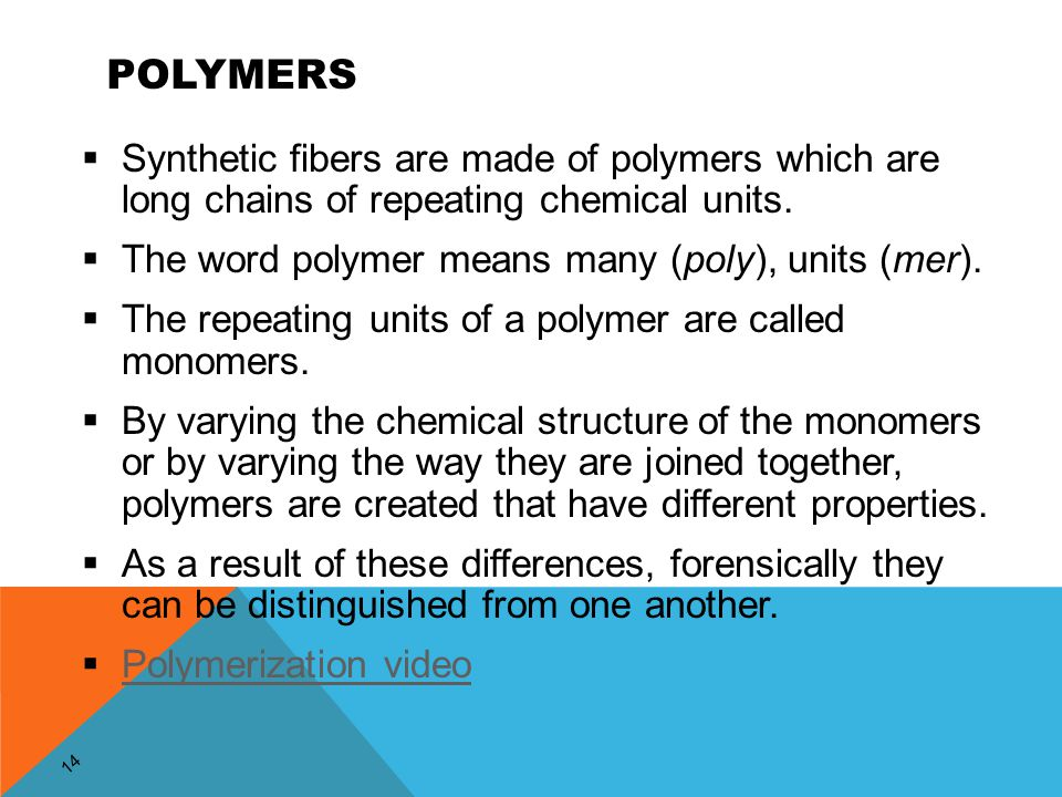 14 POLYMERS  Synthetic fibers are made of polymers which are long chains of repeating chemical units.