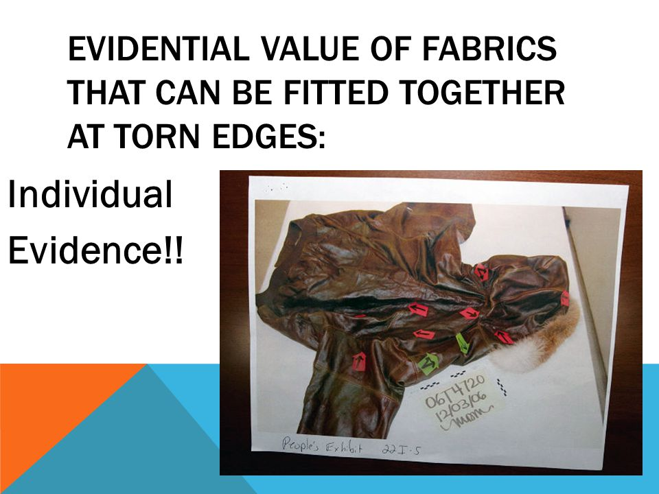 EVIDENTIAL VALUE OF FABRICS THAT CAN BE FITTED TOGETHER AT TORN EDGES: Individual Evidence!!