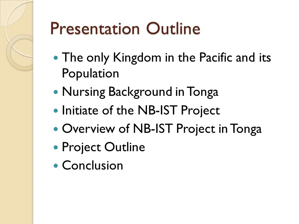 Presentation Outline The only Kingdom in the Pacific and its Population Nursing Background in Tonga Initiate of the NB-IST Project Overview of NB-IST Project in Tonga Project Outline Conclusion