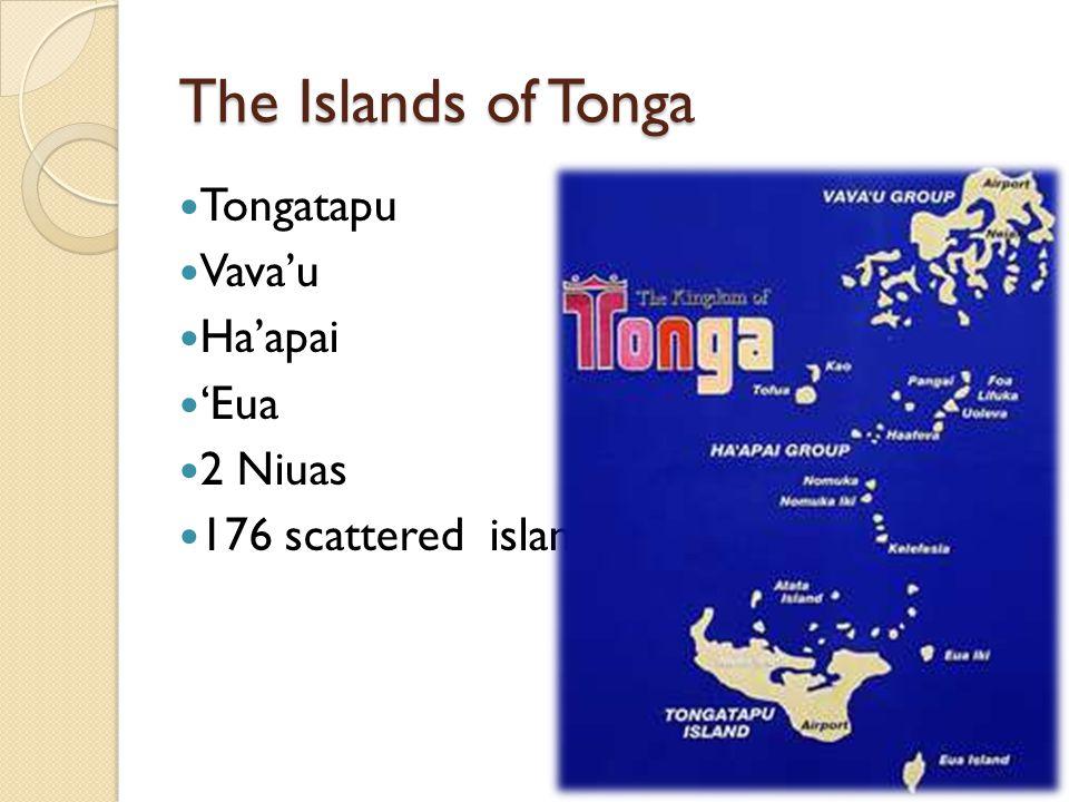 The Islands of Tonga Tongatapu Vava'u Ha'apai 'Eua 2 Niuas 176 scattered islands