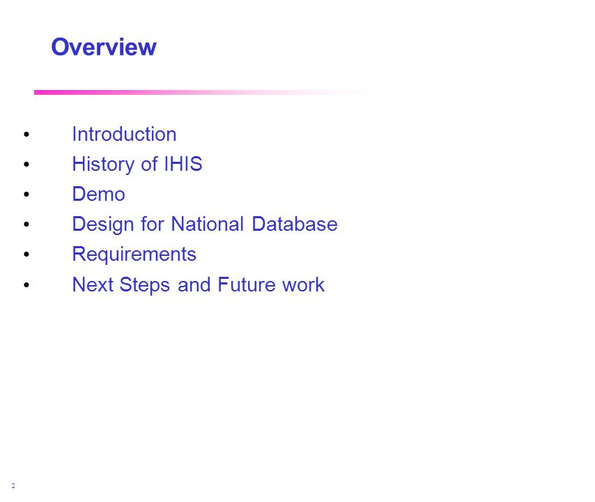 April 2002 2 Overview Introduction History of IHIS Demo Design for National Database Requirements Next Steps and Future work