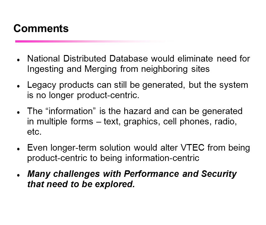 April 2002 Comments National Distributed Database would eliminate need for Ingesting and Merging from neighboring sites Legacy products can still be g