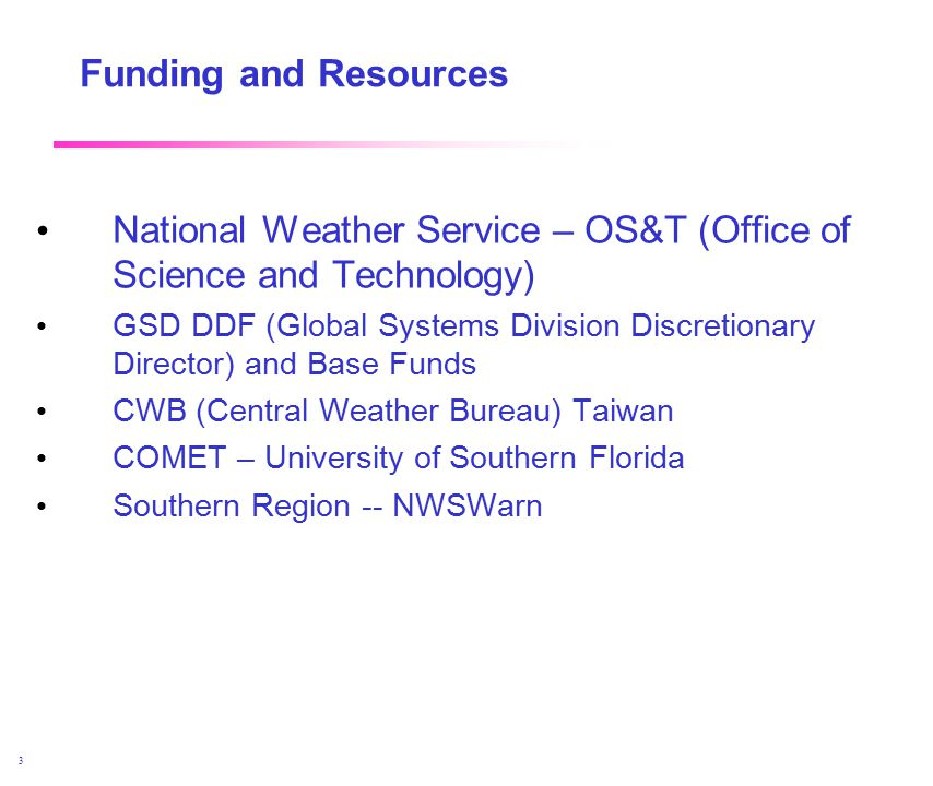 April 2002 3 Funding and Resources National Weather Service – OS&T (Office of Science and Technology) GSD DDF (Global Systems Division Discretionary Director) and Base Funds CWB (Central Weather Bureau) Taiwan COMET – University of Southern Florida Southern Region -- NWSWarn
