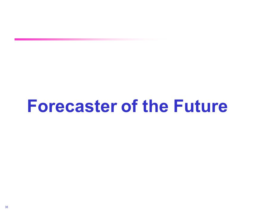 April 2002 36 Forecaster of the Future