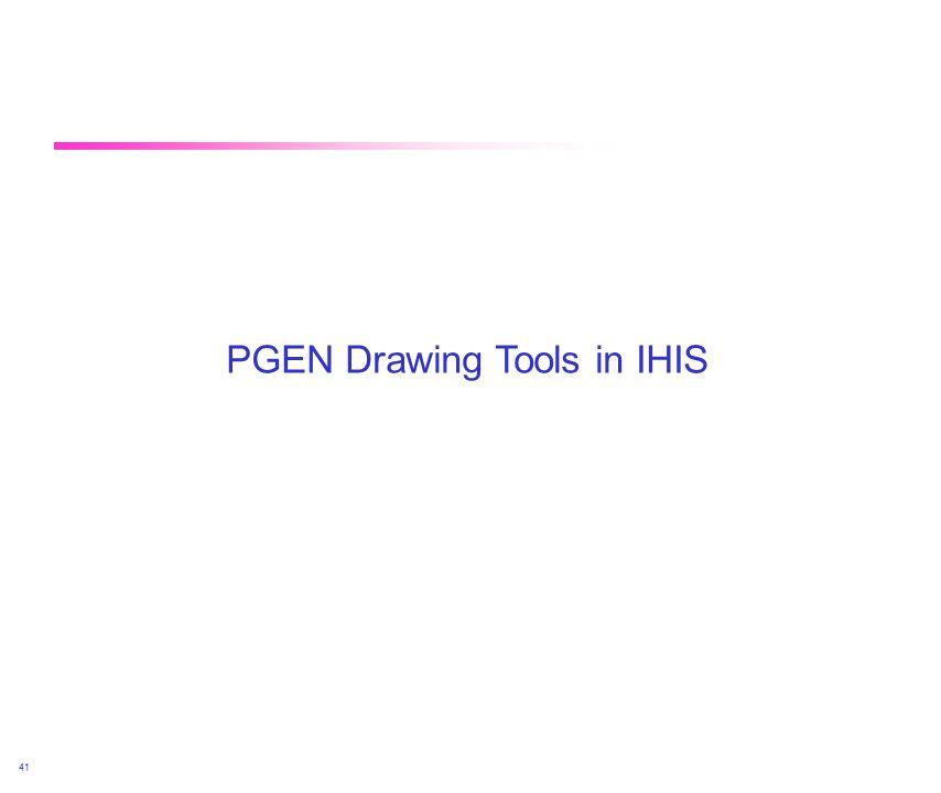 April 2002 41 PGEN Drawing Tools in IHIS