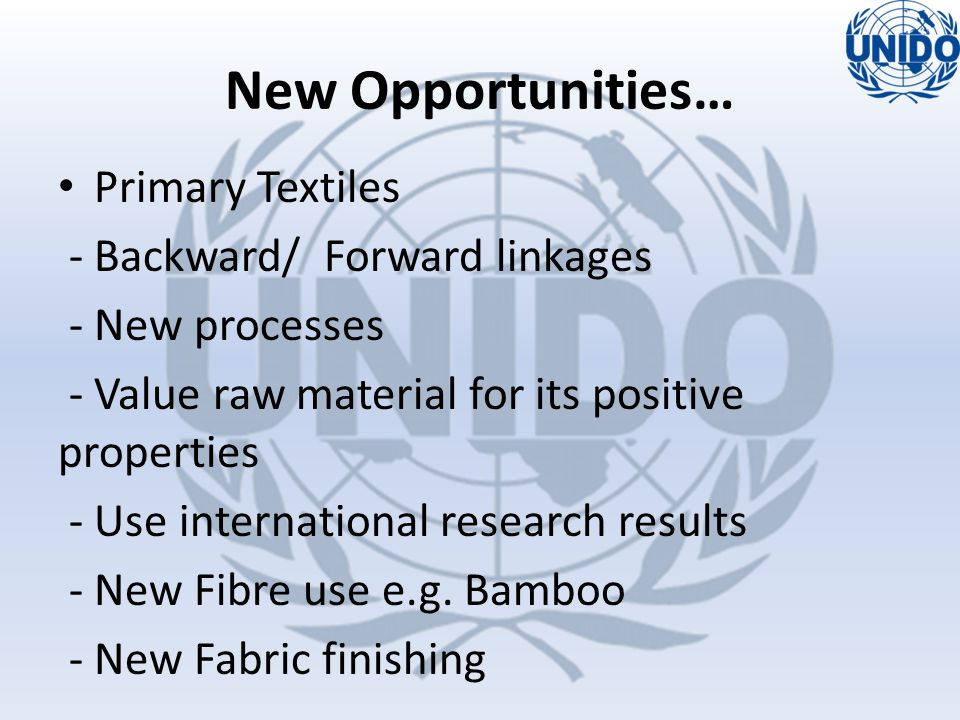 Primary Textiles - Backward/ Forward linkages - New processes - Value raw material for its positive properties - Use international research results -