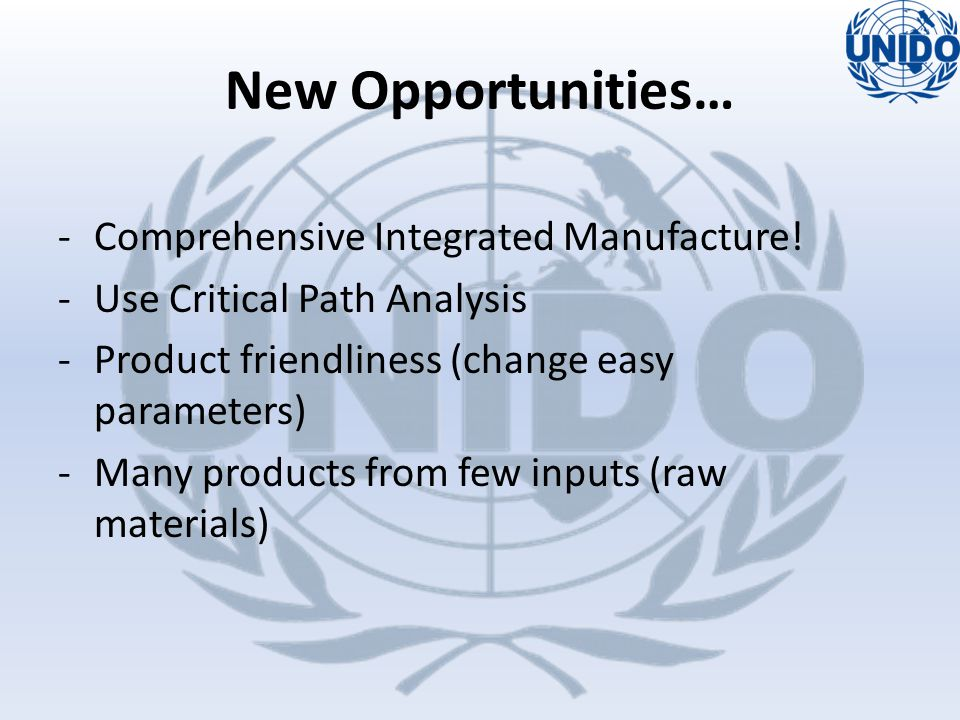 -Comprehensive Integrated Manufacture! -Use Critical Path Analysis -Product friendliness (change easy parameters) -Many products from few inputs (raw