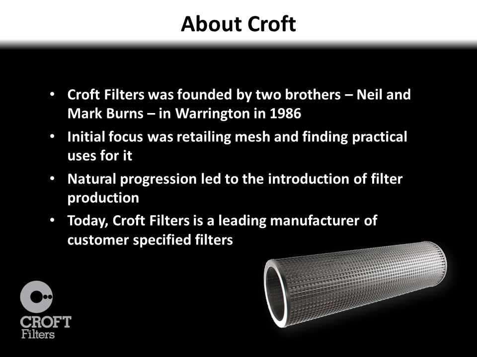 Croft as an SME: Vital Statistics Employees: 23 Turnover: £1.4 million Customer type: 40% new, 60% repeat Nature of business: No standard products No production line products Everything hand crafted