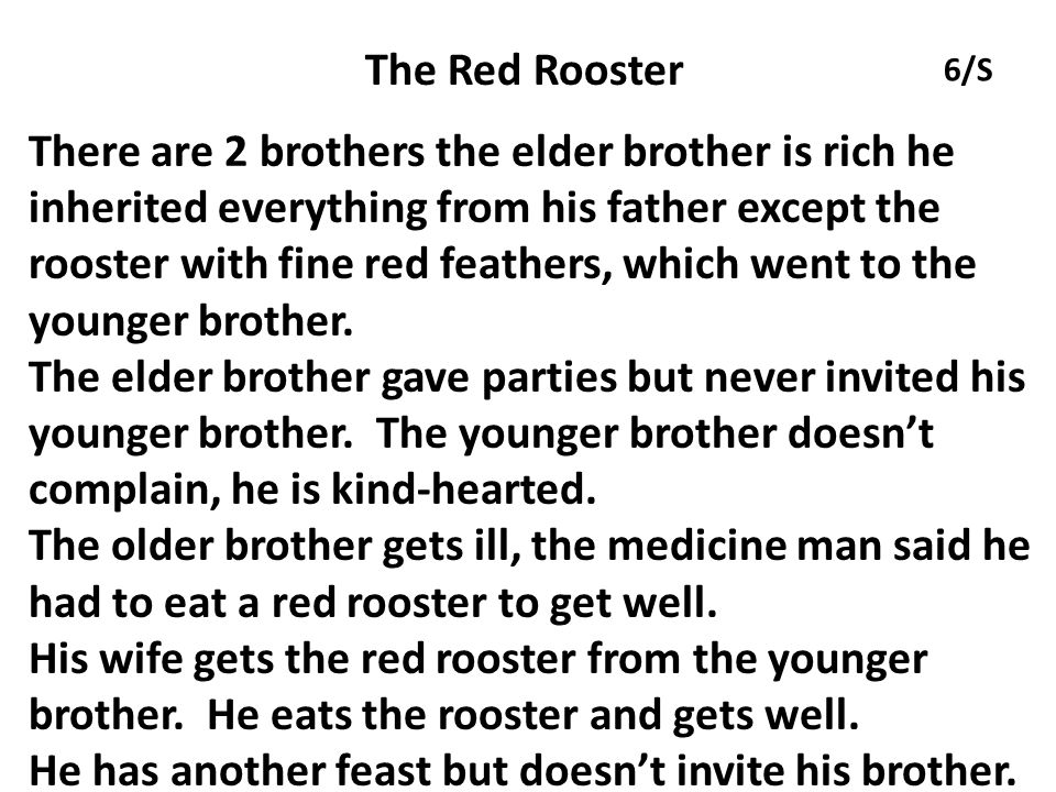 The Red Rooster There are 2 brothers the elder brother is rich he inherited everything from his father except the rooster with fine red feathers, which went to the younger brother.