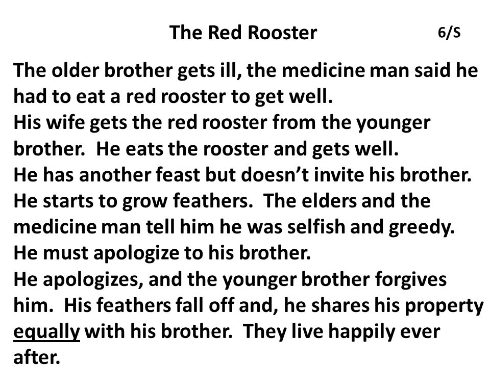 The Red Rooster The older brother gets ill, the medicine man said he had to eat a red rooster to get well.