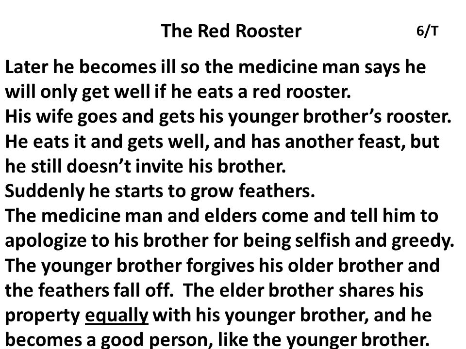The Red Rooster Later he becomes ill so the medicine man says he will only get well if he eats a red rooster.