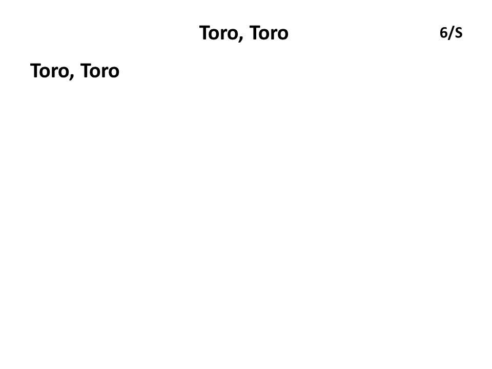 Toro, Toro 6/S